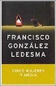 Cinco mujeres y media (Inspector Méndez, #7) Francisco González Ledesma