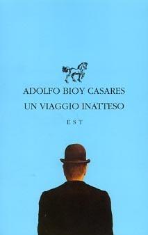Un viaggio inatteso Adolfo Bioy Casares