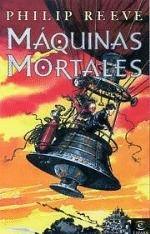 Maquinas Mortales (The hungry city chronicles, #1) Philip Reeve