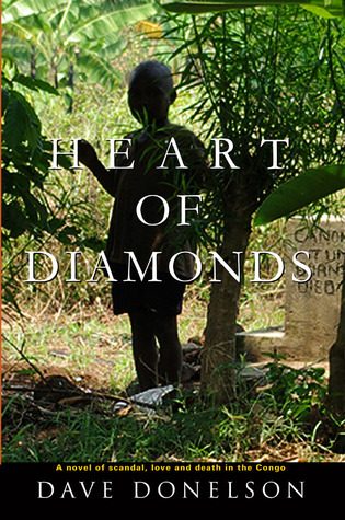 Heart of Diamonds: A Novel of Scandal, Love and Death in the Congo  by  Dave Donelson