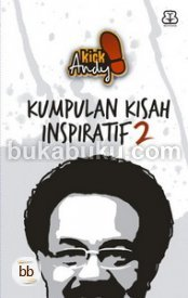 Kick Andy: Kumpulan Kisah Inspiratif 2  by  Tim Penulis Kick Andy