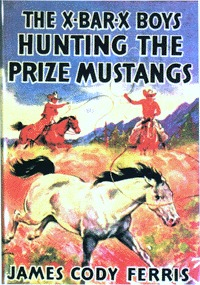 The X Bar X Boys Hunting the Prize Mustangs James Cody Ferris