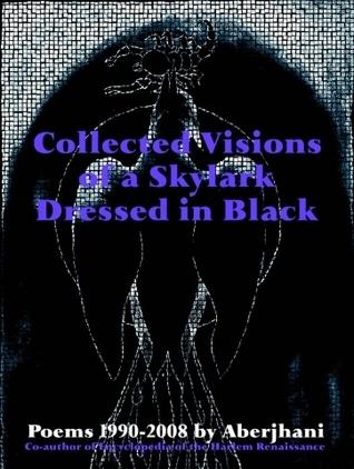 Collected Visions of a Skylark Dressed in Black Aberjhani