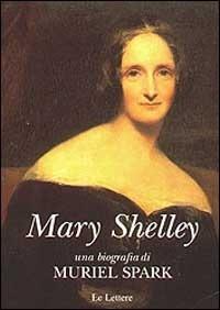 Mary Shelley. Una biografia Muriel Spark