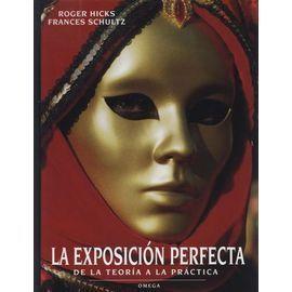 La Exposición Perfecta: De La Teoría A La Práctica  by  Roger Hicks