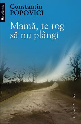 Mamă, te rog să nu plângi Constantin Popovici