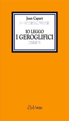 Io leggo i geroglifici Jean Capart