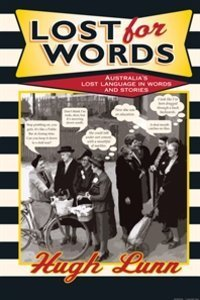 Lost for Words: A Collection of Words and Phrases that Have Drifted Outof Everyday Usage Hugh Lunn