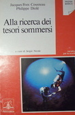 Alla ricerca dei tesori sommersi  by  Jacques-Yves Cousteau