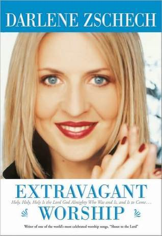 Extravagant Worship: Holy, Holy, Holy Is the Lord God Almighty Who Was and Is, and Is to Come...  by  Darlene Zschech