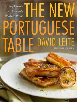 The New Portuguese Table: Exciting Flavors from Europes Western Coast David Leite