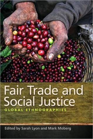 Fair Trade and Social Justice: Global Ethnographies  by  Mark Moberg