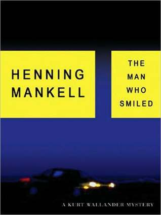 Man Who Smiled: A Kurt Wallander Mystery: A Kurt Wallander Mystery  by  Henning Mankell
