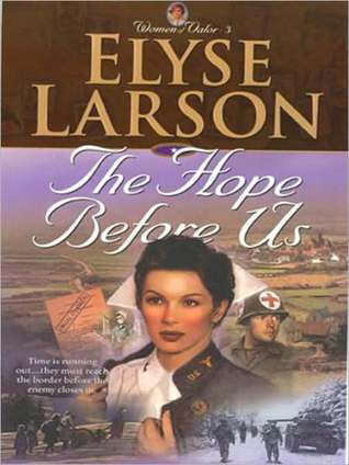 The Hope Before Us (Women of Valor #3)  by  Elyse Larson