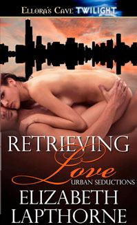 Retrieving Love (Urban Seductions, #1)  by  Elizabeth Lapthorne