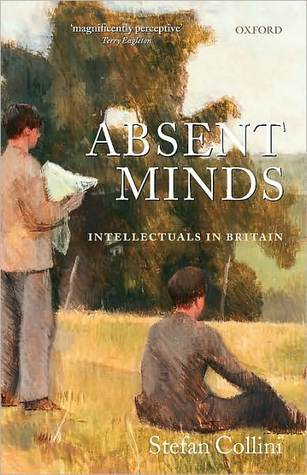 Absent Minds: Intellectuals in Britain: Intellectuals in Britain  by  Stefan Collini