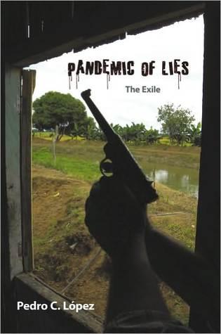 Pandemic of Lies: The Exile Pedro C. Lopez