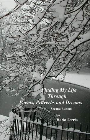 Finding My Life Through Poems, Proverbs and Dreams second edition  by  Maria Ferris