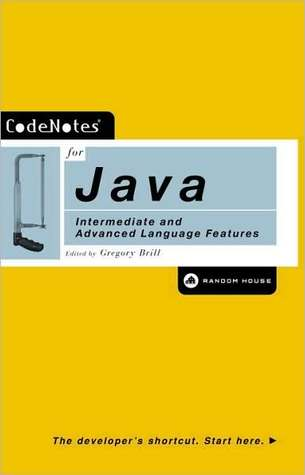 CodeNotes for Java: Intermediate and Advanced Language Features Gregory Brill