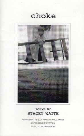 Choke: Poems  by  Stacey Waite