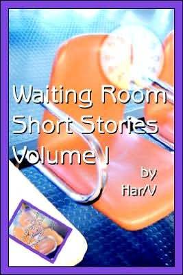 Waiting Room Short Stories: Volume I  by  Harv