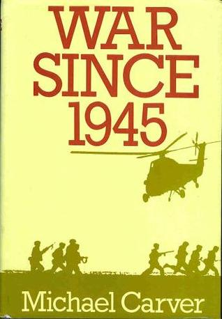 War Since Nineteen Forty-Five  by  Michael Carver