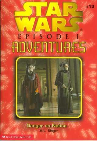 Danger on Naboo (Star Wars: Episode I Adventures, #13)  by  A.L. Singer
