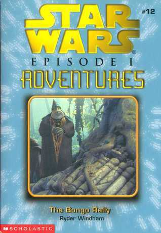 The Bongo Rally (Star Wars: Episode I Adventures, #12)  by  Ryder Windham