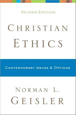 Christian Ethics: Contemporary Issues and Options  by  Norman L. Geisler