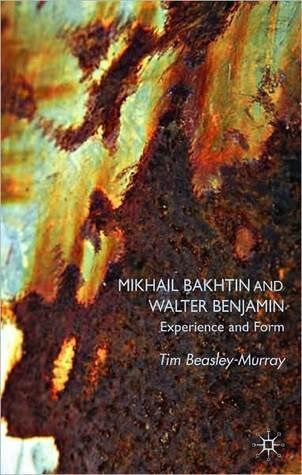 Mikhail Bakhtin And Walter Benjamin  by  Tim Beasley-Murray