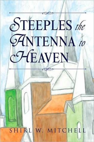 STEEPLES THE ANTENNA TO HEAVEN  by  Shirl W. Mitchell