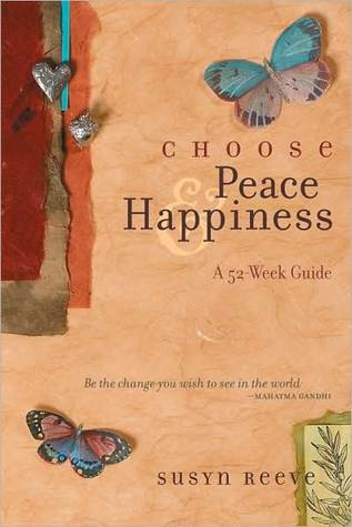 Choose Peace & Happiness  by  Susyn Reeve