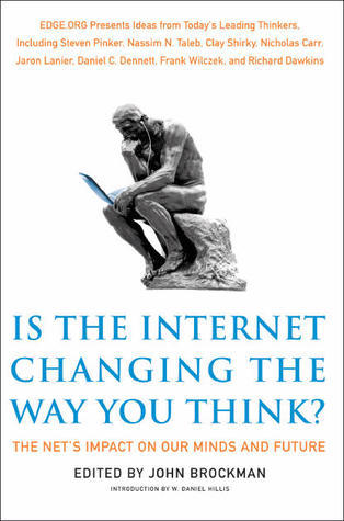 Is the Internet Changing the Way You Think?: The Nets Impact on Our Minds and Future  by  John Brockman