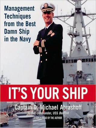 Its Your Ship: Management Techniques from the Best Damn Ship in the Navy  by  D. Michael Abrashoff