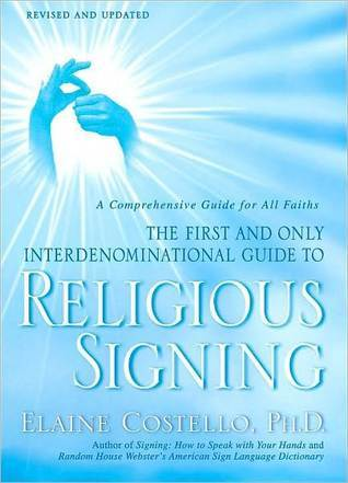 Religious Signing: A Comprehensive Guide For All Faiths  by  Elaine Costello