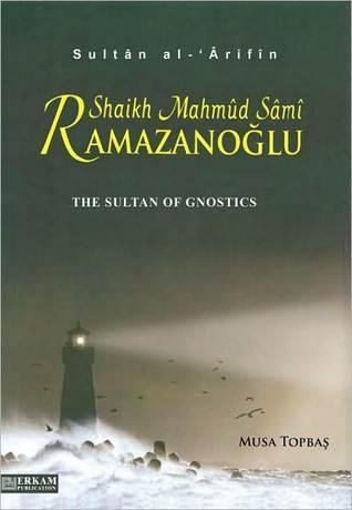 The Sultan of Gnostics Mahmud Sami Ramazanoglu  by  Musa Topbas