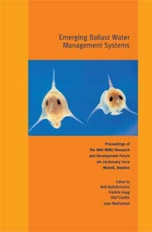 Emerging ballast water management systems : proceedings of the IMO-WMU Research and Development Forum 26-29 January 2010, Malmö, Sweden IMO-WMU Research and Development Forum (2010 : Malmö)