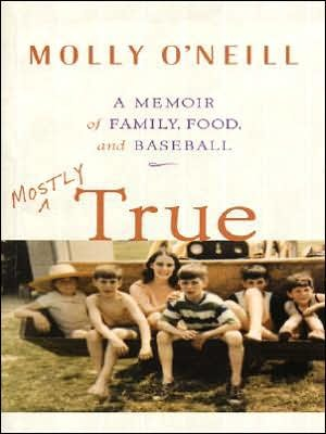 Mostly True: A Memoir of Family, Food, and Baseball Molly ONeill