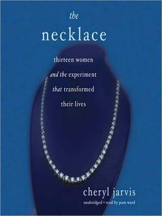 Necklace: Thirteen Women and the Experiment That Transformed Their Lives: Thirteen Women and the Experiment That Transformed Their Lives Cheryl Jarvis