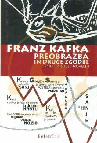 Preobrazba in druge zgodbe: skice-črtice-novele I  by  Franz Kafka