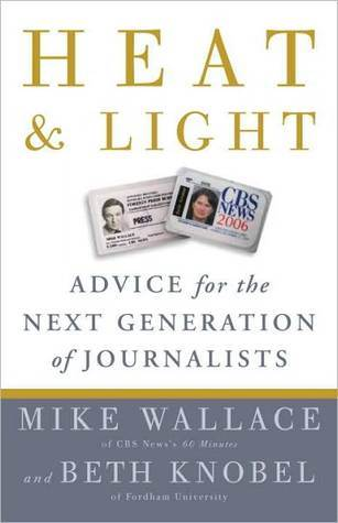 Heat and Light: Advice for the Next Generation of Journalists Beth Knobel