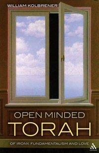 Open Minded Torah: Of Irony, Fundamentalism and Love William Kolbrener