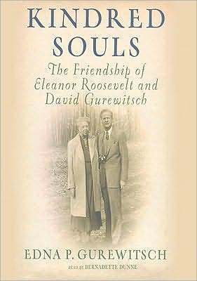 Kindred Souls: The Friendship of Eleanor Roosevelt and David Gurewitsch Edna P. Gurewitsch