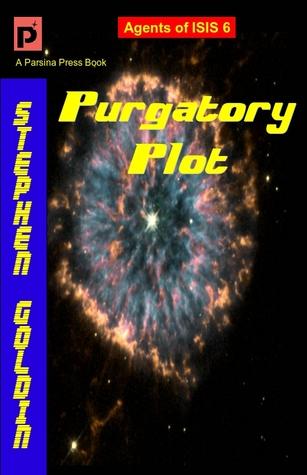 Purgatory Plot (Agents of ISIS,#6) Stephen Goldin