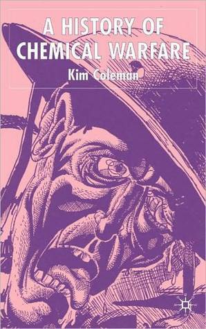 A History Of Chemical Warfare Kim Coleman