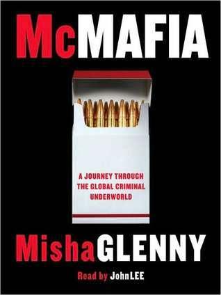 McMafia: A Journey Through the Global Criminal Underworld Misha Glenny