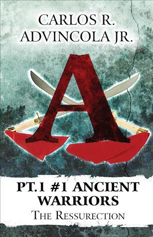 The Ressurection (Ancient Warriors, #1) Carlos Ramon Advincola Jr.