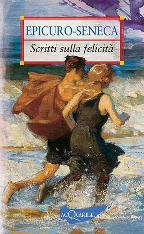 Scritti sulla felicità Lucius Annaeus Seneca