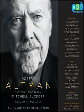 Robert Altman: The Oral Biography Mitchell Zuckoff