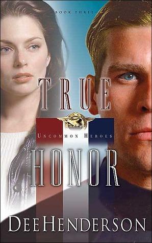 True Honor: Uncommon Heroes, Book Three  by  Dee Henderson